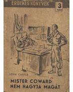 Mister Coward nem hagyja magát - Castle, John
