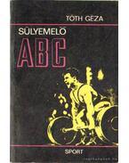 Súlyemelő ABC - Tóth Géza