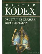 Szultán és császár birodalmában (Magyar kódex 3.) - Stemler Gyula