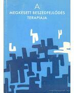 A megkésett beszédfejlődés terápiája - Bittera Tiborné, Juhász Ágnes dr.