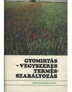 Gyomirtás - Vegyszeres termésszabályozás - Bihari Ferenc, Kádár Aurél (szerk.), Dimitrievics György, Bíró Krisztina