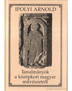 Tanulmányok a középkori magyar művészetről - Ipolyi Arnold