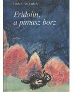 Fridolin, a pimasz borz - Hans Fallada