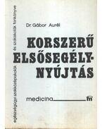 Korszerű elsősegélynyújtás - Gábor Aurél, dr.