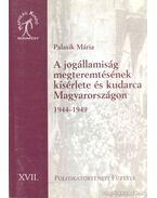 A jogállamiság megteremtésének kísérlete és kudarca Magyarországon 1944-1949 - Palasik Mária