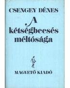 A kétségbeesés méltósága - Csengey Dénes