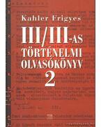 III/III-as történelmi olvasókönyv 2. - Kahler Frigyes