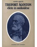 Trefort Ágoston élete és működése - Mann Miklós