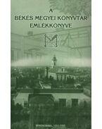 A Békés Megyei Könyvtár emlékkönyve - Csobai László (szerk.)