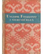 Ungersk Folkkonst I Siebenbürgen (svéd) - Palotay Gertrud