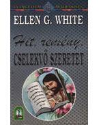 Hit, remény, cselekvő szeretet - White, Ellen G.
