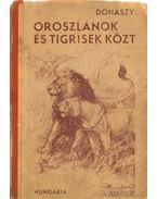 Oroszlánok és tigrisek közt - Donászy Ferenc
