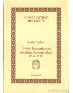 A késő humanizmus irodalma Sárospatakon (1558-1598) - Szabó András