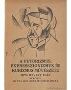 A futurizmus, expresszionizmus és kubizmus művészete - Hevesy Iván
