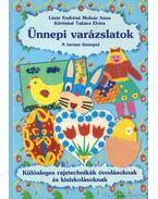 Ünnepi varázslatok - A tavasz ünnepei - Kőrösiné Takács Elvira, Lázár Endréné Molnár Anna