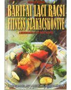 Bártfai Laci Bácsi fitness szakácskönyve - Bártfai Laci bácsi