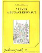 75 éves a bugaci kisvasút - Dr. Horváth Ferenc