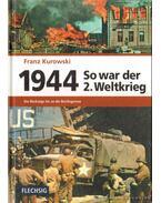 1944 So war der 2. Weltkrieg - Kurowski, Franz