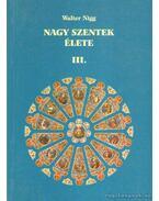 Nagy szentek élete III. - Walter Nigg