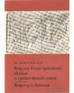 Medgyessy Ferenc épületdíszítő alkotásai és építőket ábrázoló szobrai - Medgyessy és Debrecen - Sz. Kürti Katalin