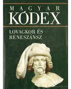 Lovagkor és reneszánsz (Magyar kódex 2.) - Stemler Gyula
