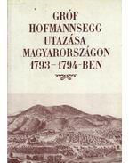 Gróf Hofmannsegg utazása Magyarországon 1793-1794-ben - Berkeszi István