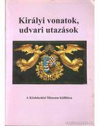 Királyi vonatok, udvari utazások - Cennerné Wilhelmb Gizella, Frisnyák Zsuzsa