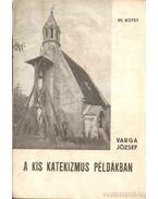A kis katekizmus példákban VII. kötet - Varga József