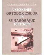 A kecskeméti ortodox zsidók és zsinagógájuk története - Somodi Henrietta