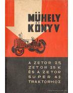 Mühely könyv - A Zetor 25 , Zetor 25 k és a Zetorok Super 42 traktorhoz - Szász János