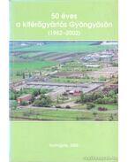 50 éves a kitérőgyártás Gyögyösön (1952-2002) - Dr. Horváth Ferenc, Kelemen Árpád
