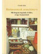 Háziasszonyok aranykönyve - Gonda Irén