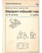Gépipari műszaki rajz (A, B variáns) a szakközépiskola II. osztálya számára - Szatmáry Béla, Biszterszky Elemér