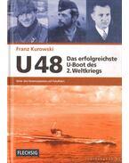 U48 Das erfolgreichste U-Boot des 2. Weltkriegs - Kurowski, Franz