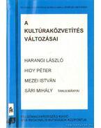 A kultúraközvetítés változásai - Mezei István, Hidy Péter, Harangi László, Sári Mihály