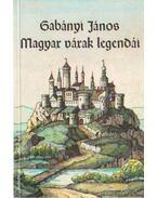 Magyar várak legendái - Gabányi János
