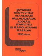 Egyszeres könyvvitelt alkalmazó vállalkozások adózási, számviteli elszámolásának szabályai 1990. évre - Fenyőfalvi György, Horváth Gáborné, Monostori Lajosné, Vada Tamásné