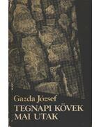 Tegnapi kövek mai utak - Gazda József
