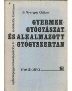 Gyermekgyógyászat és alkalmazott gyógyszertan - Nyerges Gábor