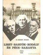 Liszt Ferenc - Bartók Béla - Kodály Zoltán és Pécs-Baranya - Dr. Nádor Tamás