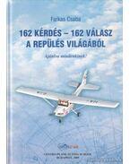 162 kérdés - 162 válasz a repülés világából - Farkas Csaba