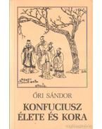 Konfuciusz élete és kora - Őri Sándor