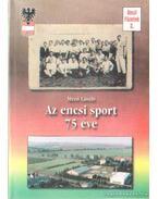 Az encsi sport 75 éve - Mező László