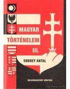 Magyar történelem III. - Endrey Antal