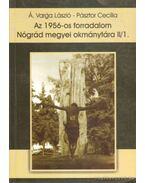 Az 1956-os forradalom Nógrád megyei okmánytára II/1. - Pásztor Cecília (szerk.), Á. Varga László