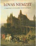 Lovas nemzet (dedikált) - Jankovics Marcell, Szelestey László, Győrffy-Villám András, Hecker Walter