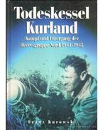 Todeskessel Kurland - Kurowski, Franz