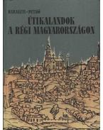 Útikalandok a régi Magyarországon - Pethő Tibor, Haraszti Sándor