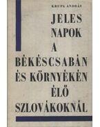 Jeles napok a Békéscsabán és környékén élő szlovákoknál - Krupa András
