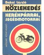 Közlekedés kerékpárral, segédmotorral - Bakai László